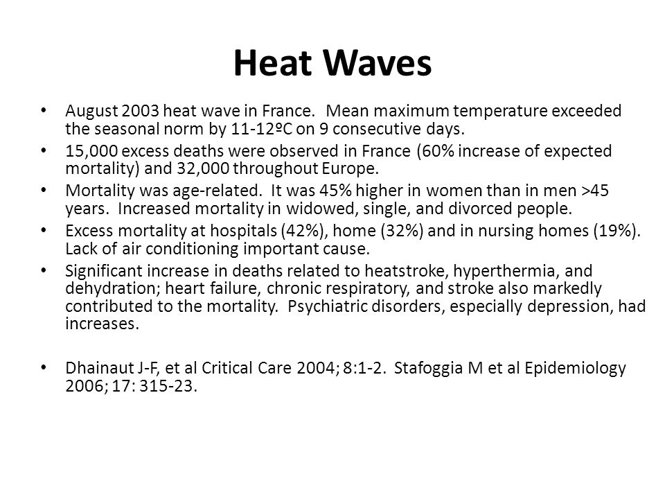 Heat Waves August 2003 heat wave in France. Mean maximum temperature exceeded the seasonal norm by 11-12ºC on 9 consecutive days. 15,000 excess deaths