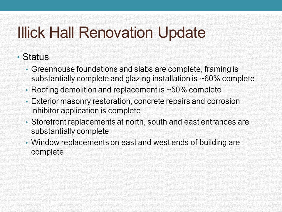 Illick Hall Renovation Update Status Greenhouse foundations and slabs are complete, framing is substantially complete and glazing installation is ~60%