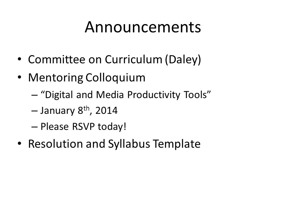 Announcements Committee on Curriculum (Daley) Mentoring Colloquium – Digital and Media Productivity Tools – January 8 th, 2014 – Please RSVP today.