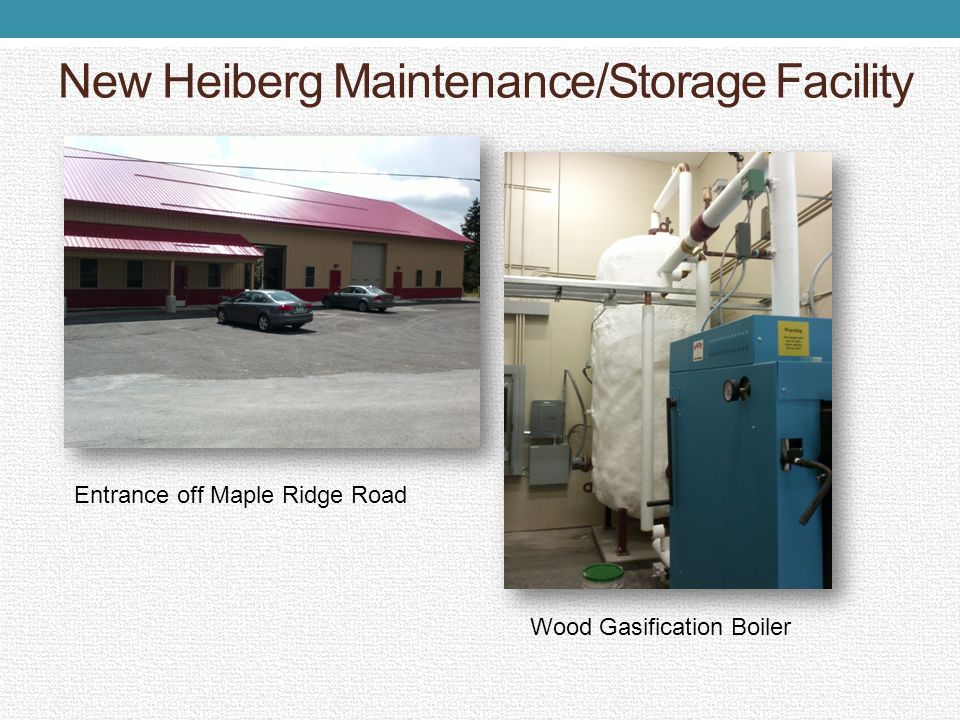 New Heiberg Maintenance/Storage Facility Entrance off Maple Ridge Road Wood Gasification Boiler