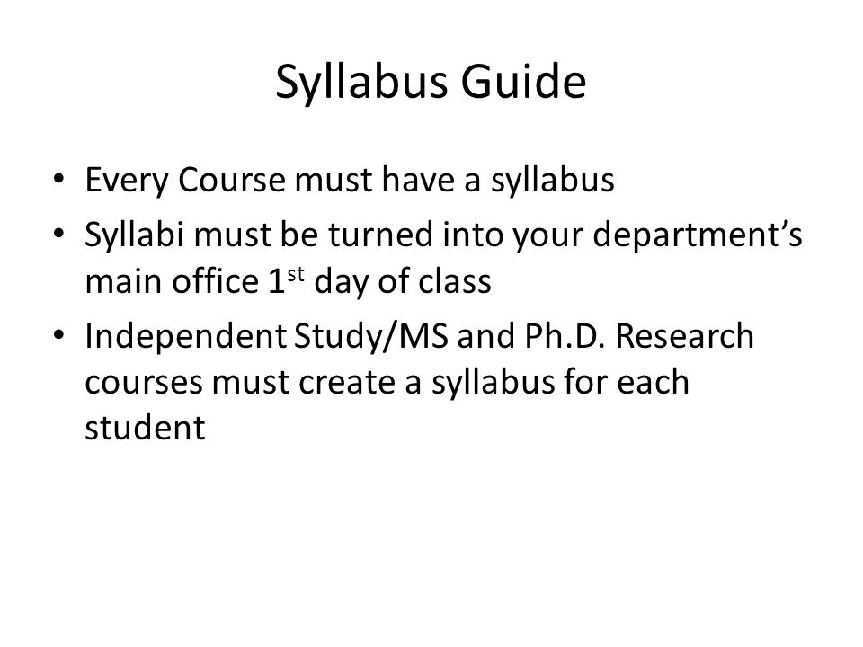 Syllabus Guide Every Course must have a syllabus Syllabi must be turned into your departments main office 1 st day of class Independent Study/MS and P