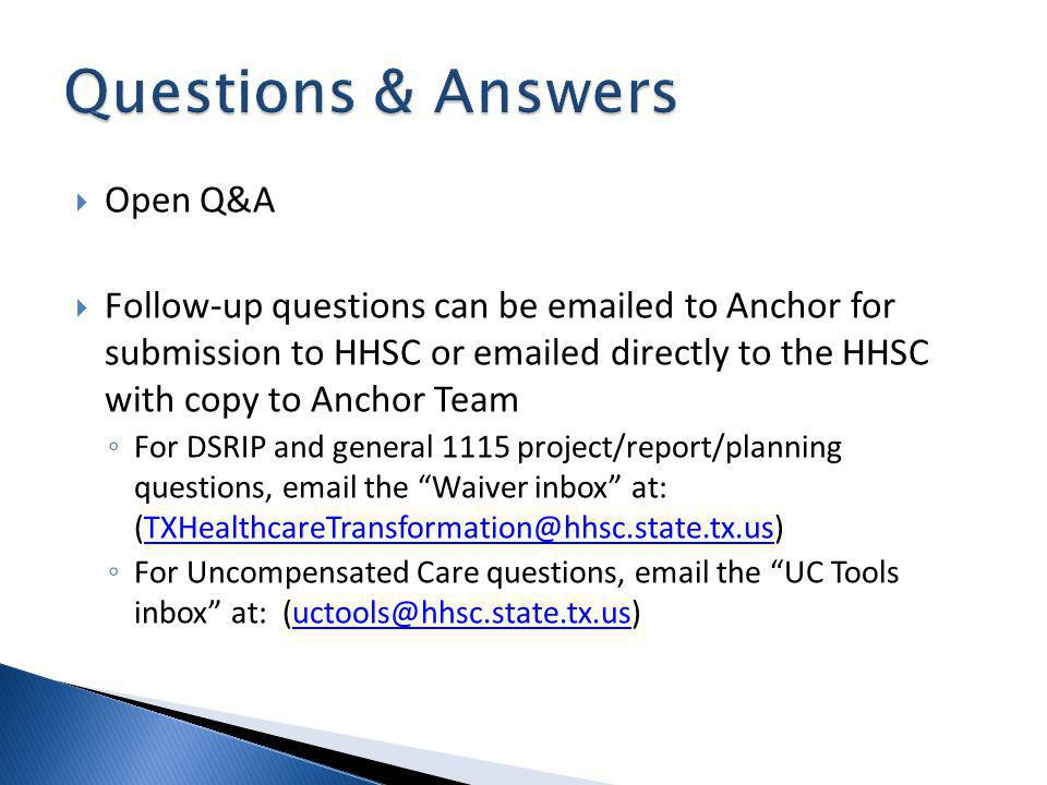Open Q&A Follow-up questions can be  ed to Anchor for submission to HHSC or  ed directly to the HHSC with copy to Anchor Team For DSRIP and general 1115 project/report/planning questions,  the Waiver inbox at: For Uncompensated Care questions,  the UC Tools inbox at: