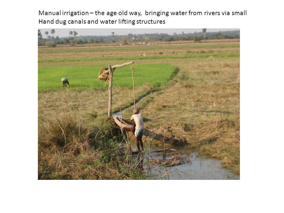 Manual irrigation – the age old way, bringing water from rivers via small Hand dug canals and water lifting structures