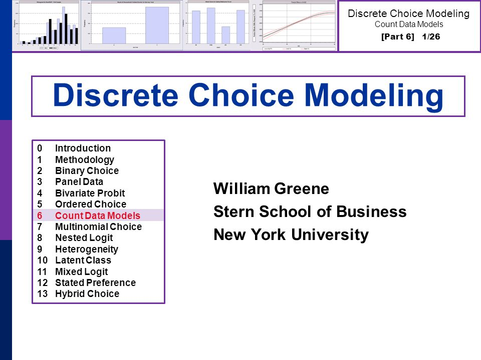 [Part 6] 1/26 Discrete Choice Modeling Count Data Models Discrete Choice Modeling William Greene Stern School of Business New York University 0Introdu