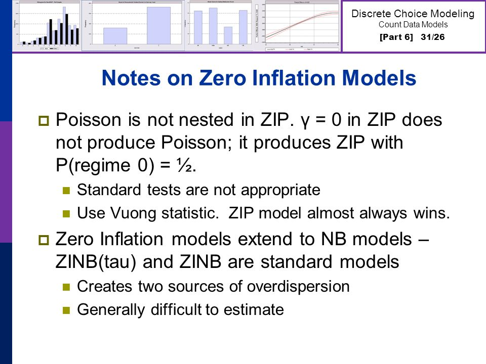 [Part 6] 31/26 Discrete Choice Modeling Count Data Models Notes on Zero Inflation Models Poisson is not nested in ZIP. γ = 0 in ZIP does not produce P