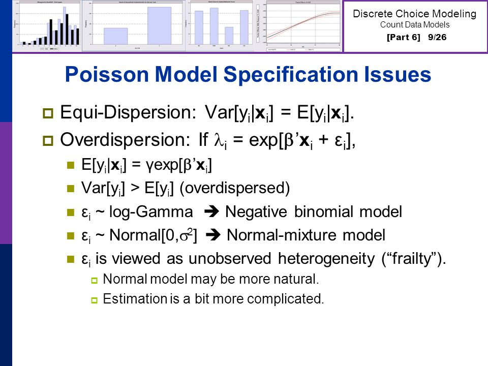 [Part 6] 9/26 Discrete Choice Modeling Count Data Models Poisson Model Specification Issues Equi-Dispersion: Var[y i |x i ] = E[y i |x i ]. Overdisper