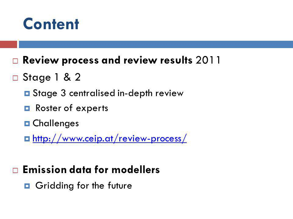 Review 2011 http://www.ceip.at/review-process/ http://www.ceip.at/review-process/ Review Guidelines (EB.AIR/GE.1/2007/16) Methods and procedures for the technical review of air pollutant emission inventories reported under the Convention and its protocols Stage 1 - automated tests, Country reports posted on the web during March http://www.ceip.at/review-process/review-2011/review-reports-2011 / http://www.ceip.at/review-process/review-2011/review-reports-2011 / Stage 2 - S&A country reports posted 31 May Summary of findings 2011/ Aug 2011 Technical report Inventory review 2010 http://www.ceip.at/fileadmin/inhalte/emep/pdf/2010/InvRevRept2010.pdf