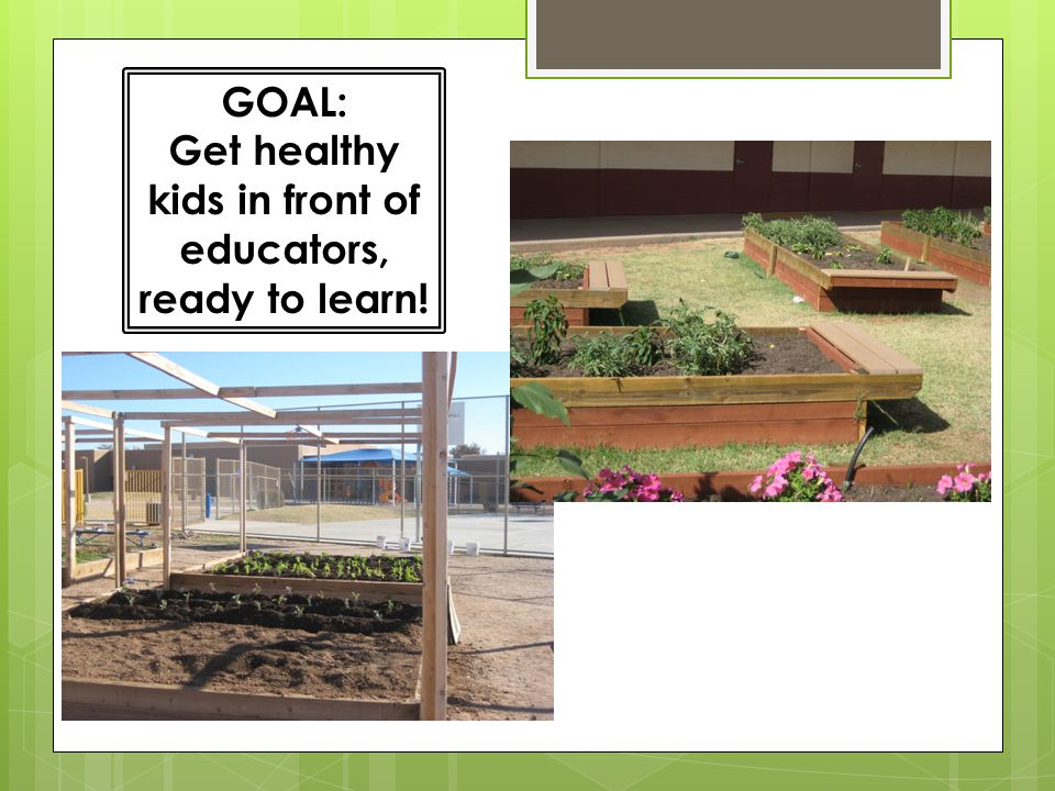 GOAL: Get healthy kids in front of educators, ready to learn!