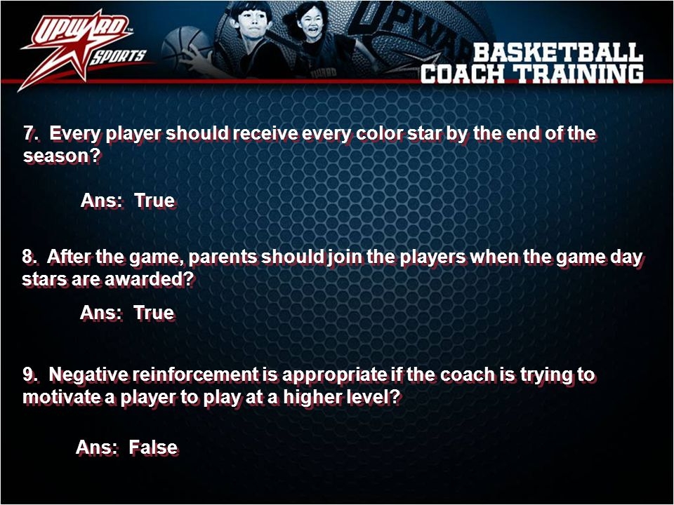 7. Every player should receive every color star by the end of the season? Ans: True 8. After the game, parents should join the players when the game d