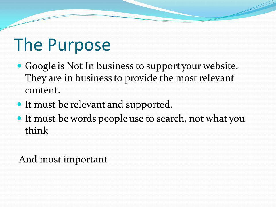 The Purpose Google is Not In business to support your website.