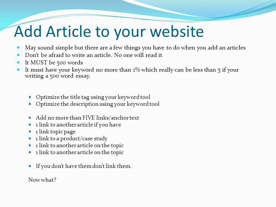 Add Article to your website May sound simple but there are a few things you have to do when you add an articles Dont be afraid to write an article.
