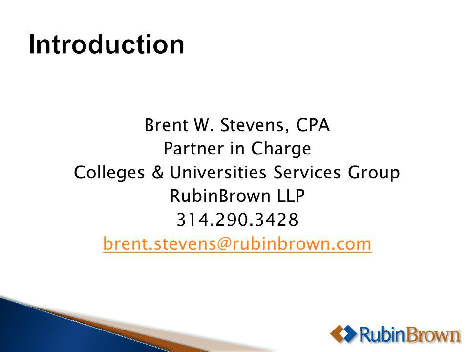 Brent W. Stevens, CPA Partner in Charge Colleges & Universities Services Group RubinBrown LLP 314.290.3428 brent.stevens@rubinbrown.com