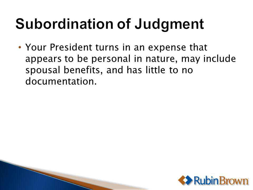 Your President turns in an expense that appears to be personal in nature, may include spousal benefits, and has little to no documentation.