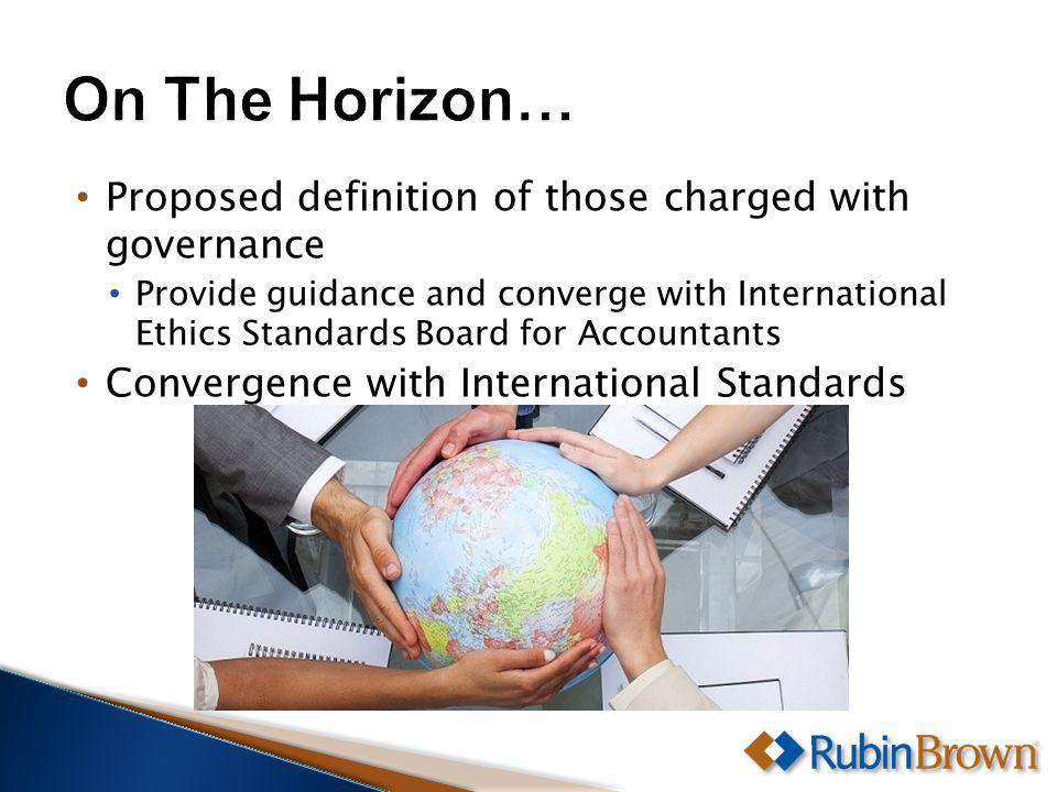 Proposed definition of those charged with governance Provide guidance and converge with International Ethics Standards Board for Accountants Convergence with International Standards