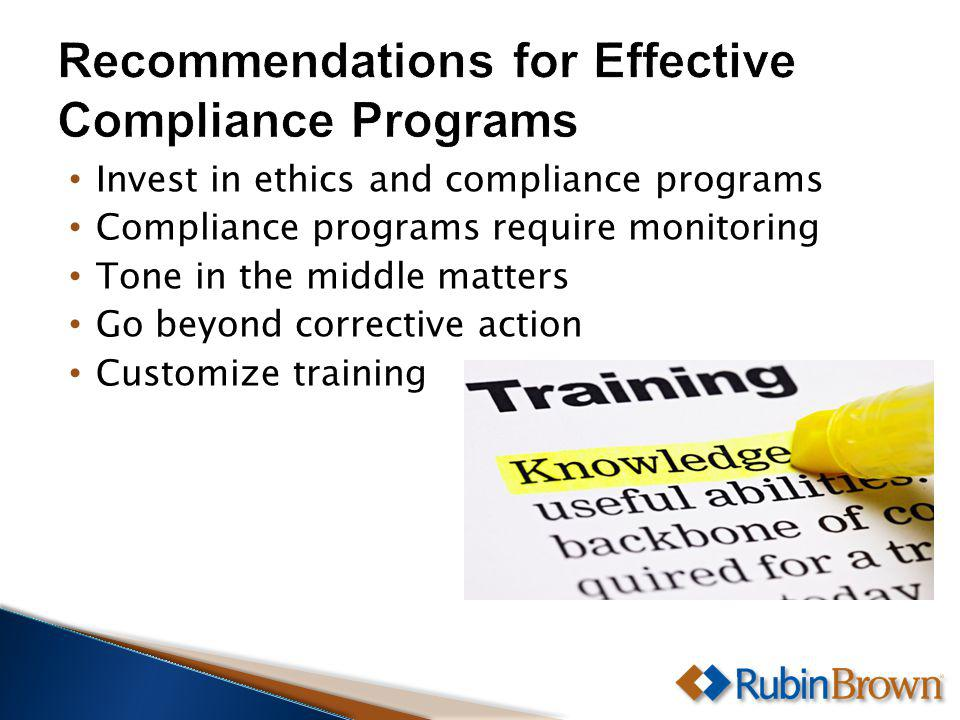 Invest in ethics and compliance programs Compliance programs require monitoring Tone in the middle matters Go beyond corrective action Customize training