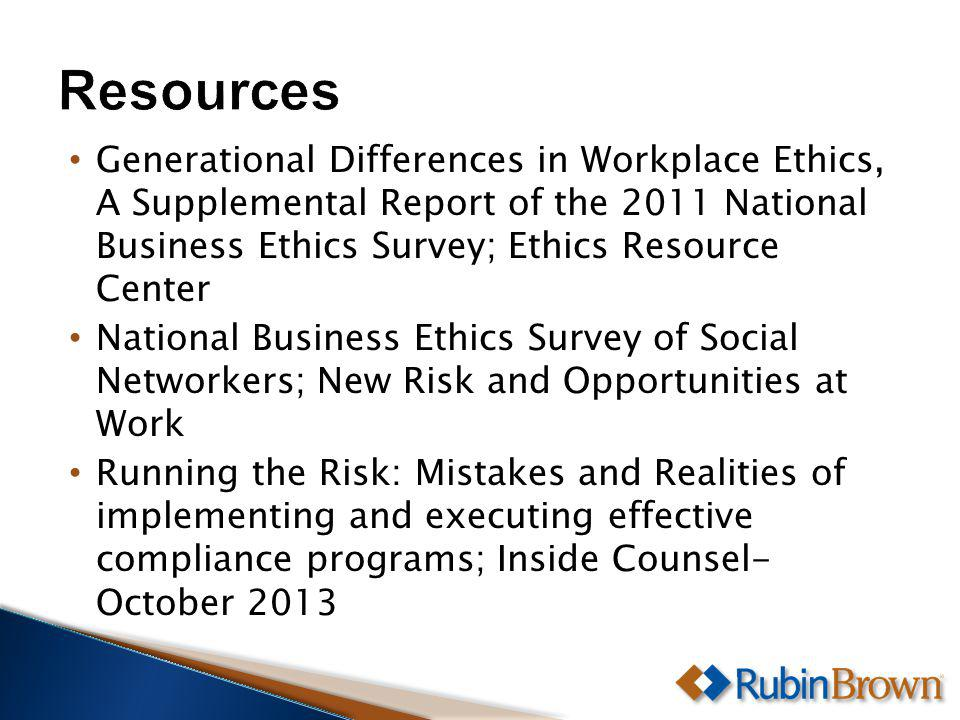 Generational Differences in Workplace Ethics, A Supplemental Report of the 2011 National Business Ethics Survey; Ethics Resource Center National Business Ethics Survey of Social Networkers; New Risk and Opportunities at Work Running the Risk: Mistakes and Realities of implementing and executing effective compliance programs; Inside Counsel- October 2013
