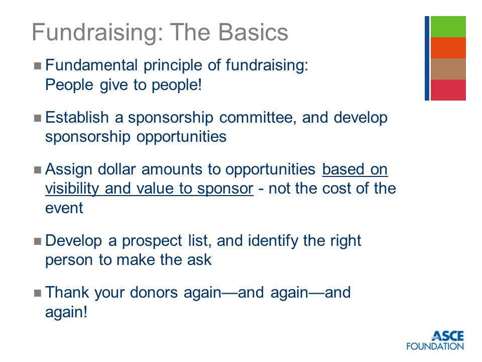 Fundraising: The Basics Fundamental principle of fundraising: People give to people.