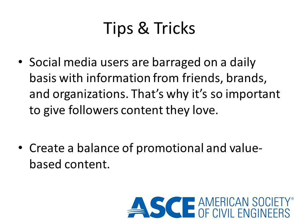 Tips & Tricks Social media users are barraged on a daily basis with information from friends, brands, and organizations.