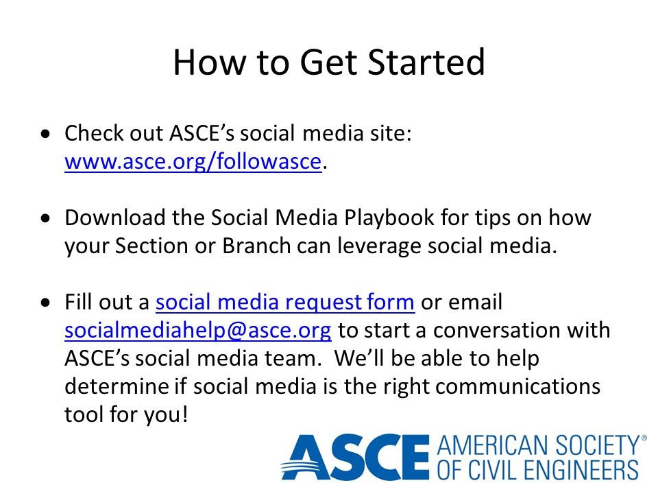 How to Get Started Check out ASCEs social media site: www.asce.org/followasce.