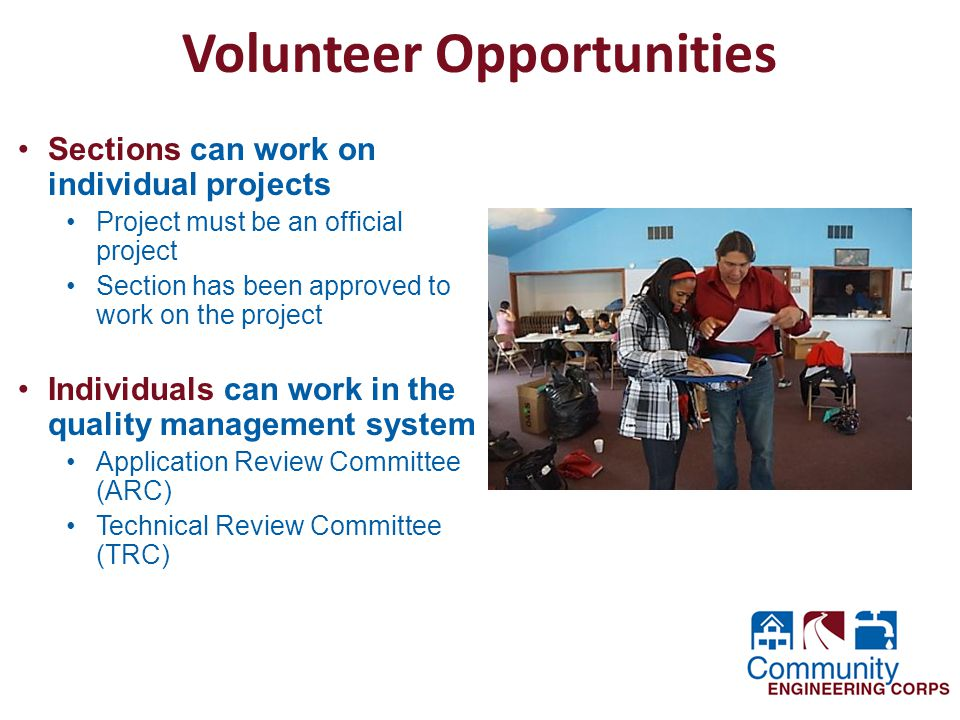 Volunteer Opportunities Sections can work on individual projects Project must be an official project Section has been approved to work on the project Individuals can work in the quality management system Application Review Committee (ARC) Technical Review Committee (TRC)