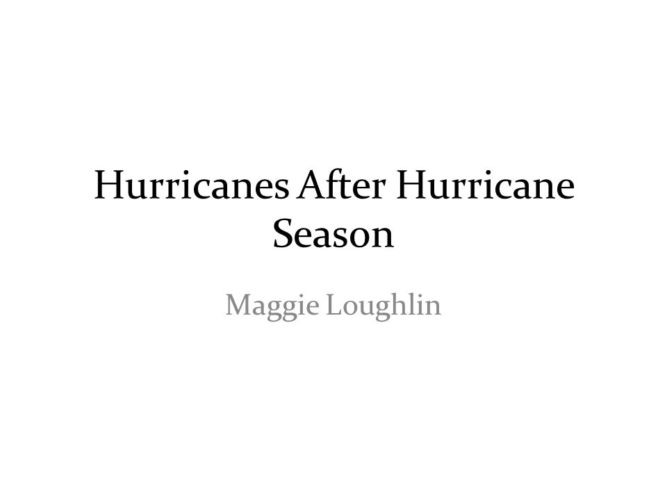Hurricanes After Hurricane Season Maggie Loughlin