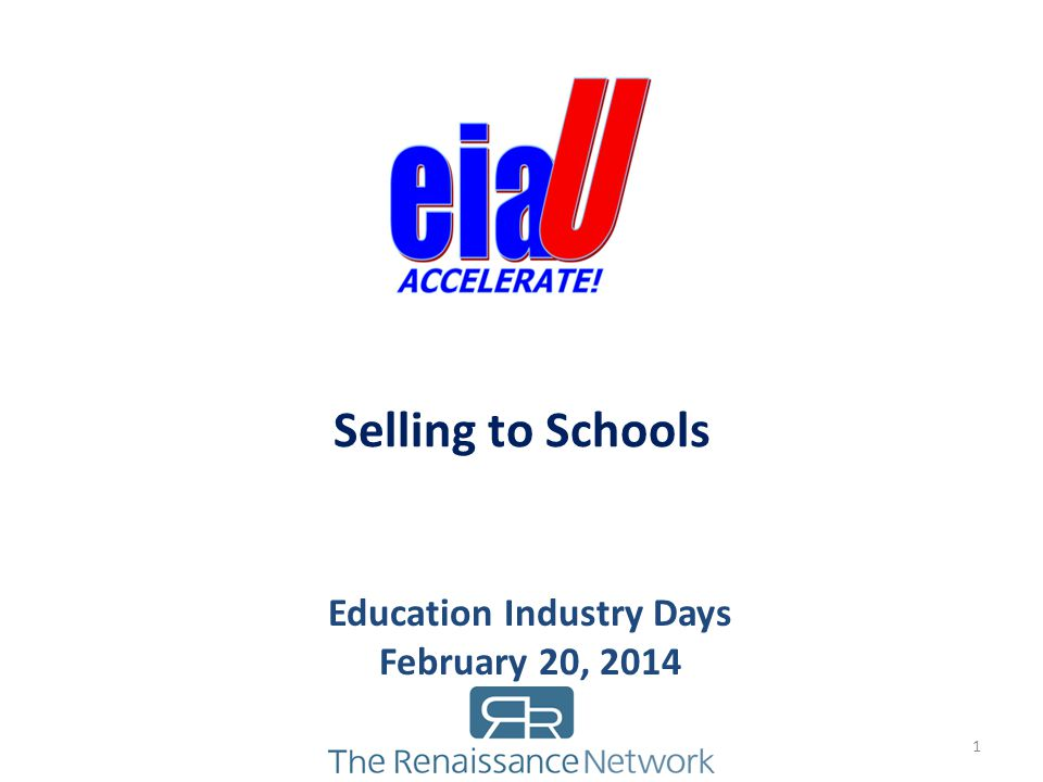 Selling to Schools Education Industry Days February 20, 2014 1