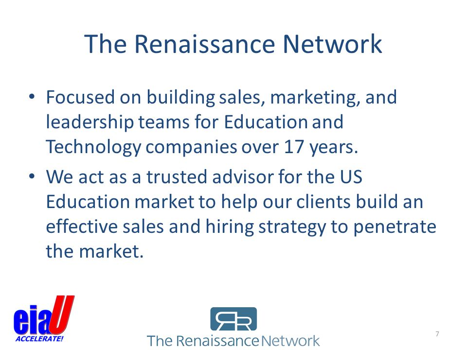 The Renaissance Network Focused on building sales, marketing, and leadership teams for Education and Technology companies over 17 years. We act as a t