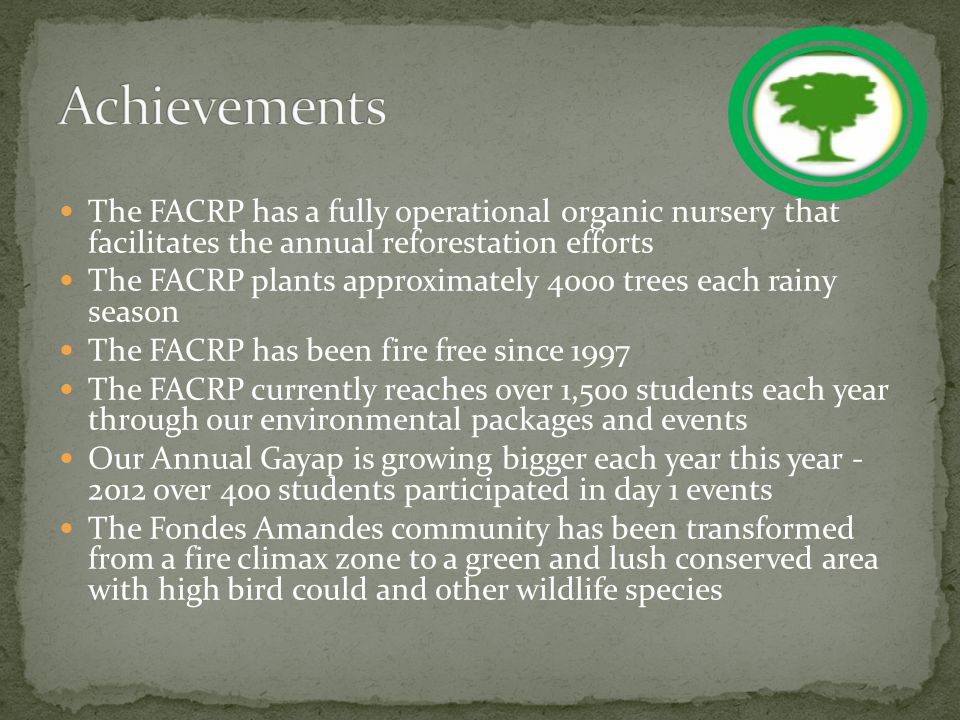 The FACRP has a fully operational organic nursery that facilitates the annual reforestation efforts The FACRP plants approximately 4000 trees each rai
