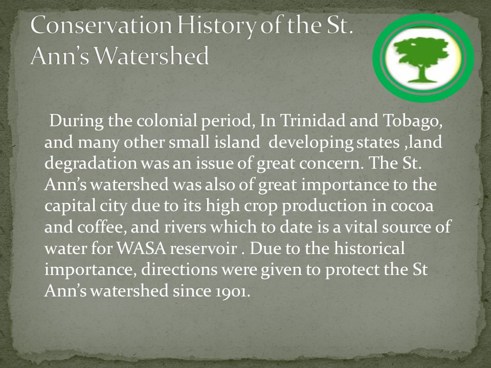 During the colonial period, In Trinidad and Tobago, and many other small island developing states,land degradation was an issue of great concern.