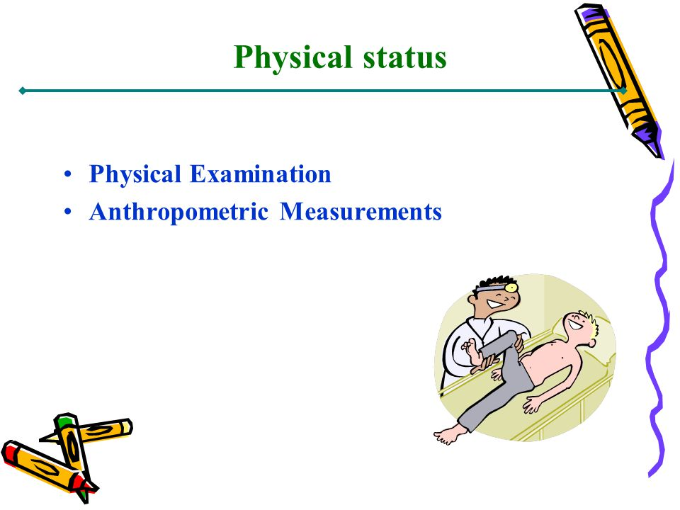 Physical status Physical Examination Anthropometric Measurements
