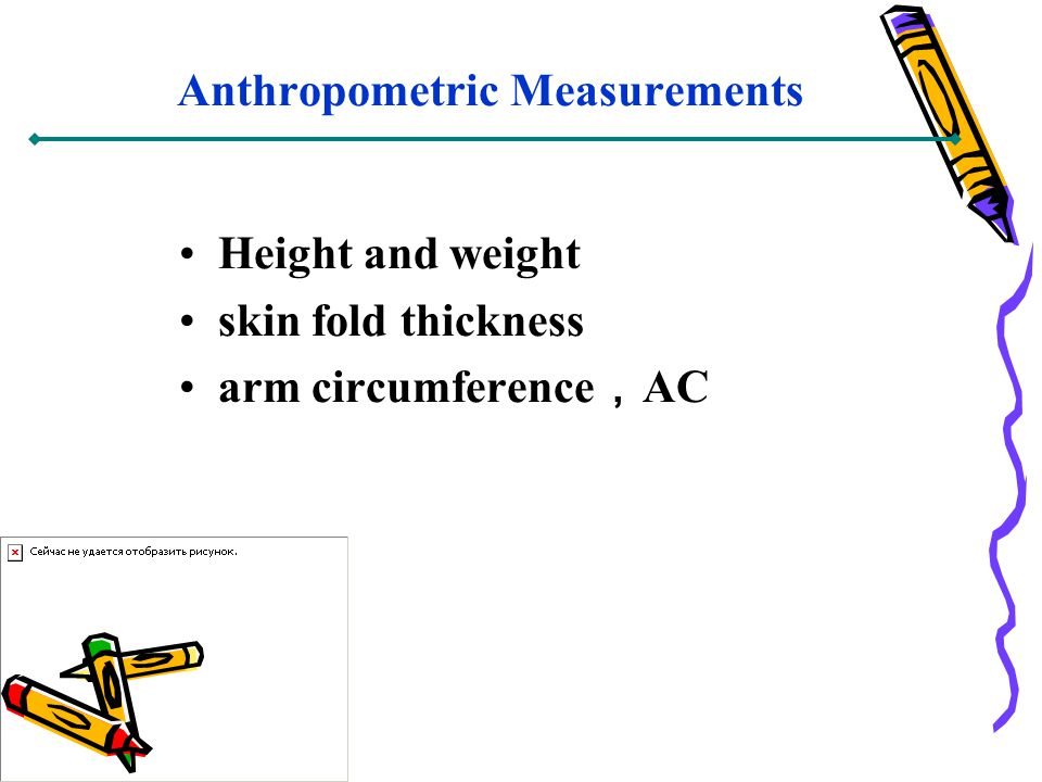 Anthropometric Measurements Height and weight skin fold thickness arm circumference AC