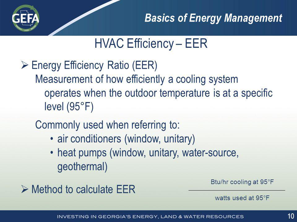 10 HVAC Efficiency – EER Energy Efficiency Ratio (EER) Measurement of how efficiently a cooling system operates when the outdoor temperature is at a s