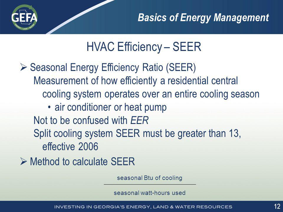 12 HVAC Efficiency – SEER Seasonal Energy Efficiency Ratio (SEER) Measurement of how efficiently a residential central cooling system operates over an