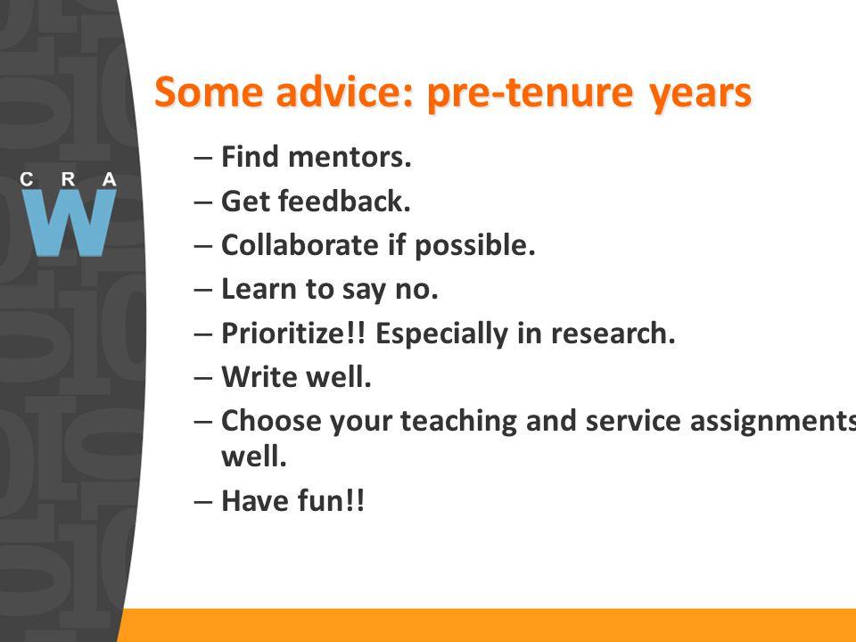 Some advice: pre-tenure years – Find mentors. – Get feedback.