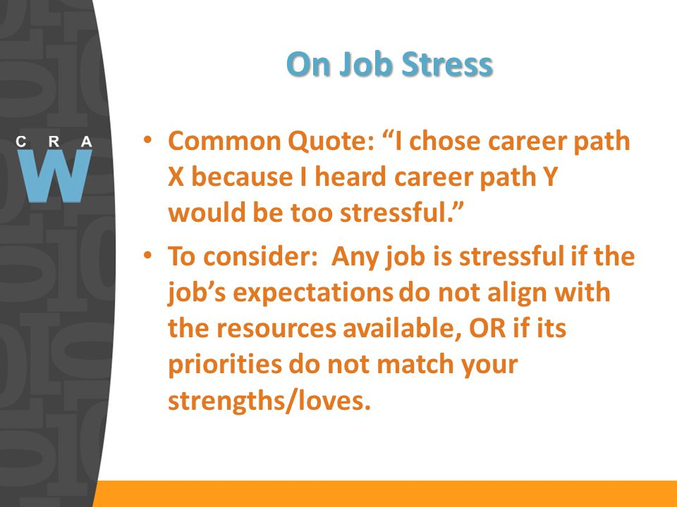 On Job Stress Common Quote: I chose career path X because I heard career path Y would be too stressful.