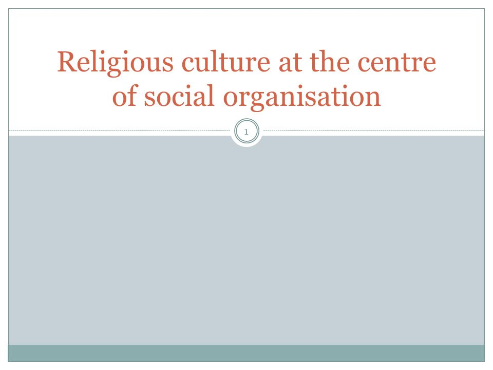 Religious culture at the centre of social organisation 1