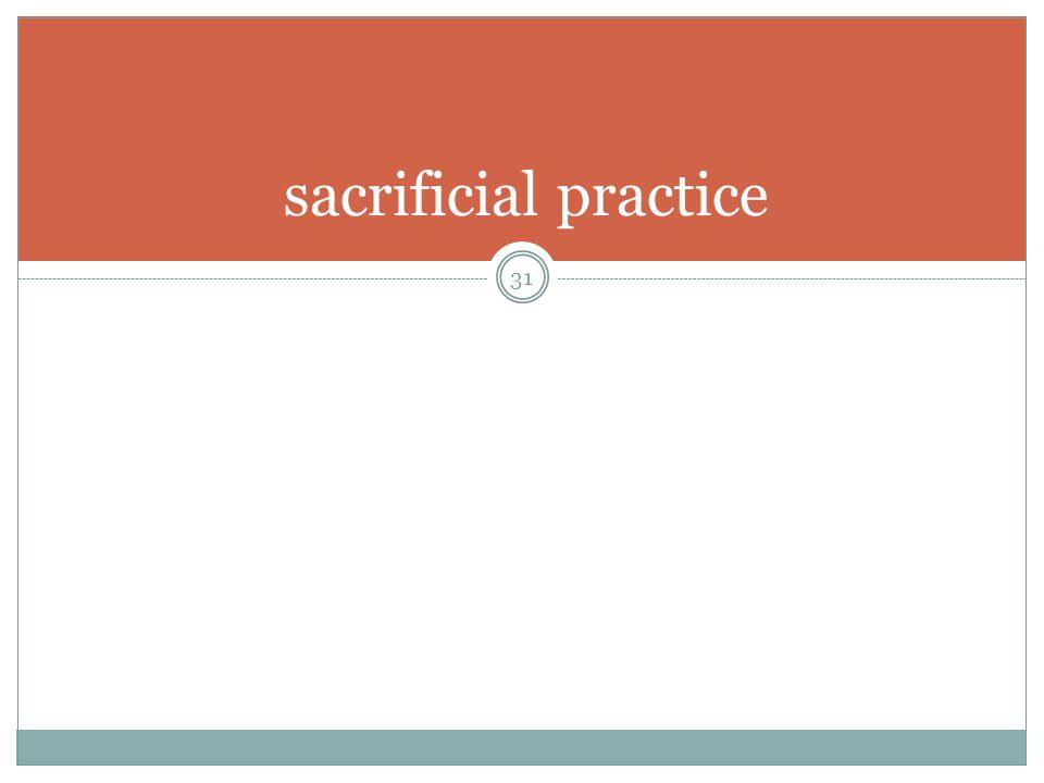 sacrificial practice 31