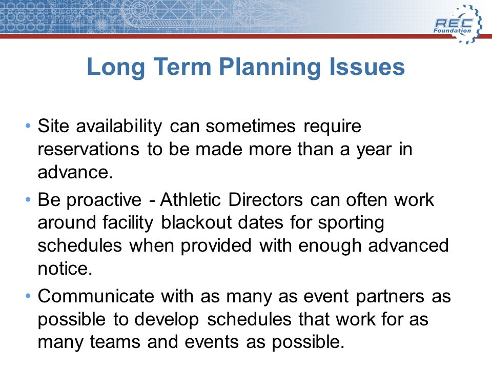 Long Term Planning Issues Site availability can sometimes require reservations to be made more than a year in advance.