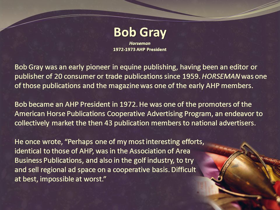 Audie Rackley remembered Bob as one of the fine gentlemen in our industry, and those who knew him called him Mr.