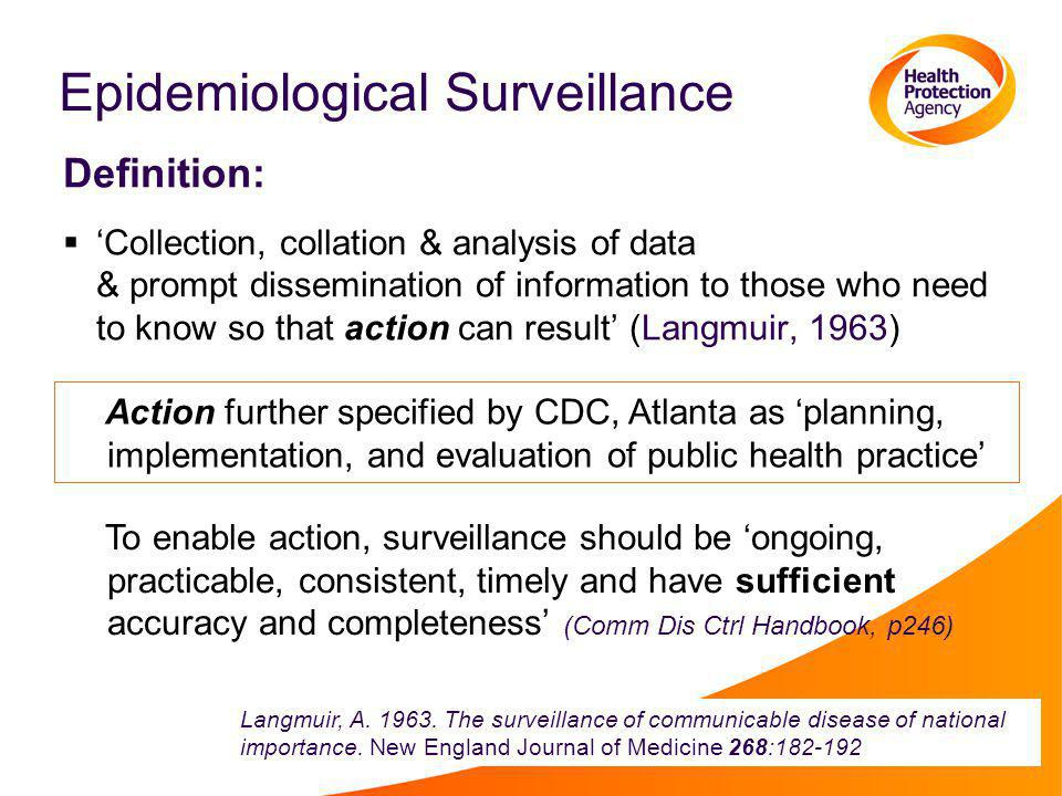 Principlesof surveillance systematic collection of data analysis of data to produce statistics interpretation of statistics to provide intelligence distribution of intelligence to those who will act continuing surveillance to evaluate action