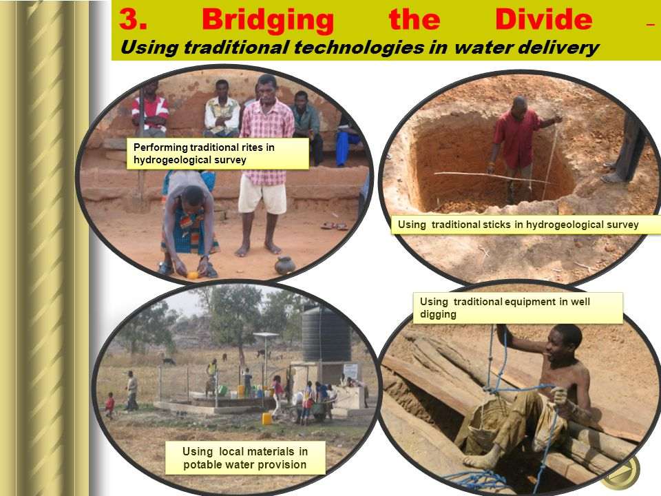 3. Bridging the Divide – Using traditional technologies in water delivery Performing traditional rites in hydrogeological survey Using traditional sti