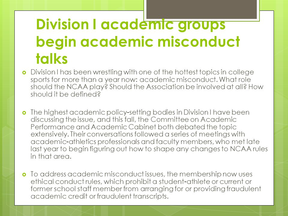 Division I academic groups begin academic misconduct talks Division I has been wrestling with one of the hottest topics in college sports for more than a year now: academic misconduct.