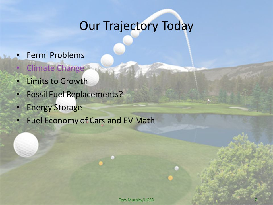 Our Trajectory Today Fermi Problems Climate Change Limits to Growth Fossil Fuel Replacements.