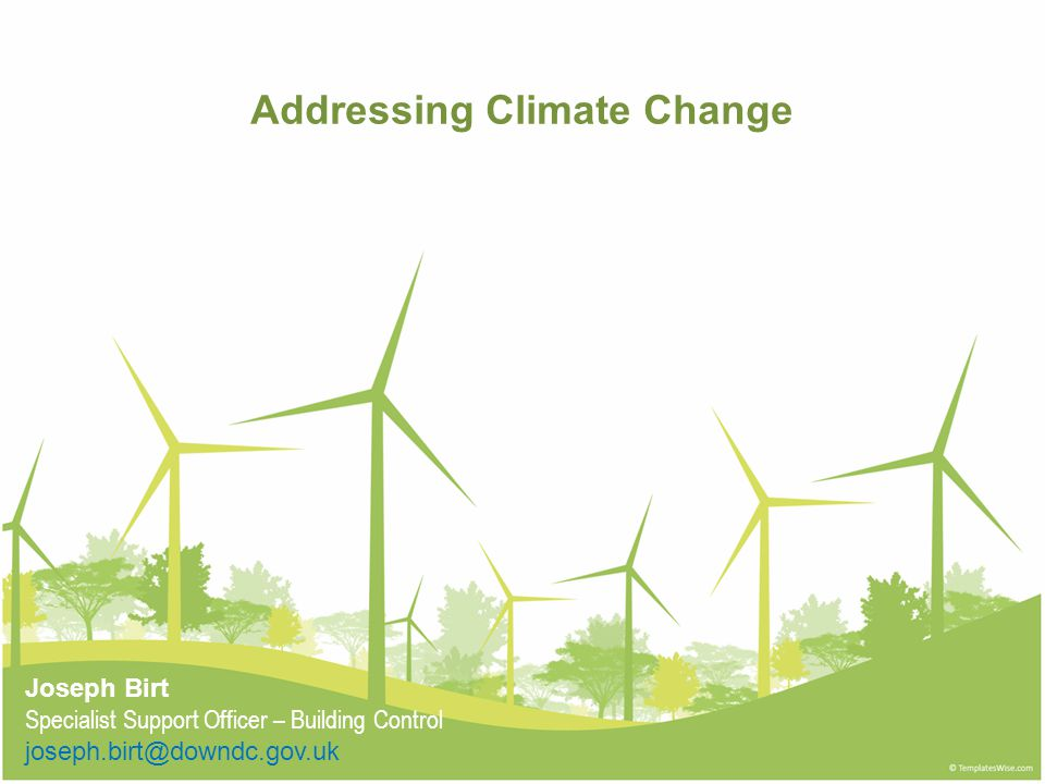Addressing Climate Change Joseph Birt Specialist Support Officer – Building Control joseph.birt@downdc.gov.uk