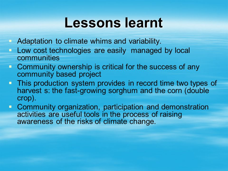 Lessons learnt Adaptation to climate whims and variability.