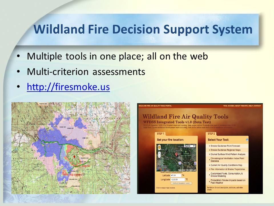 Multiple tools in one place; all on the web Multi-criterion assessments http://firesmoke.us Wildland Fire Decision Support System