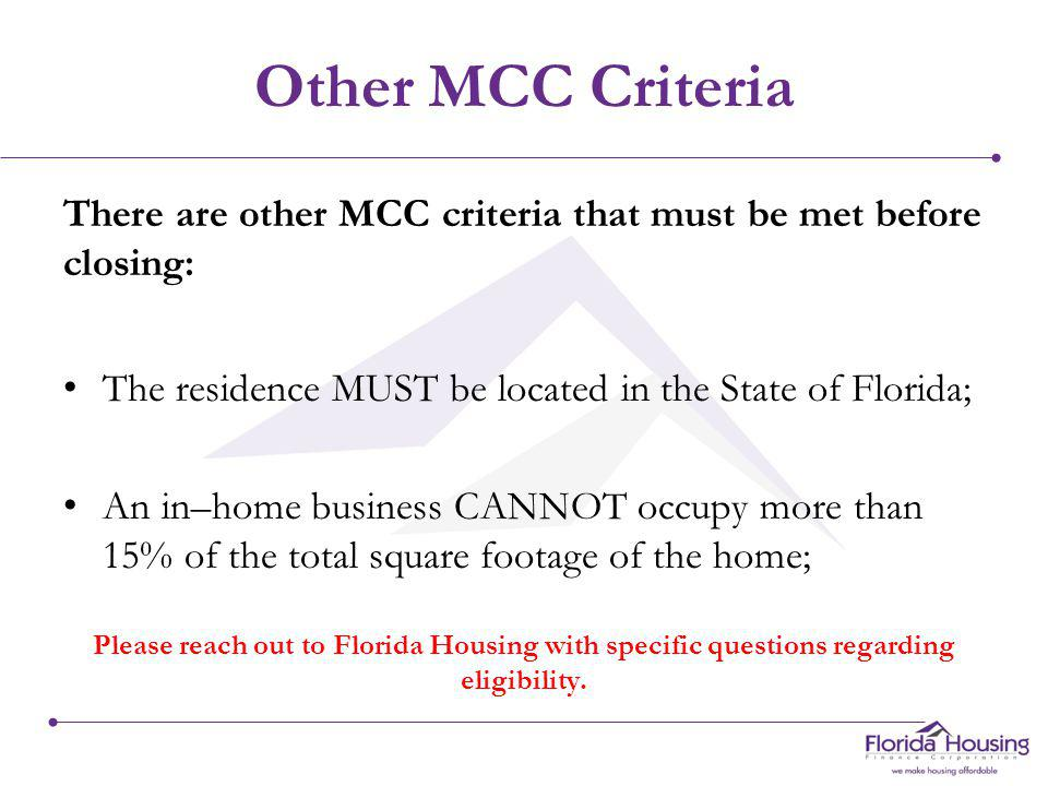 MCC Qualifying Criteria The borrower : Must meet preset borrower income limits sorted by county; Must meet purchase price limits sorted by county; The