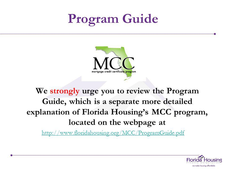 Things to Know On this page you will find a list of the materials you need to know pertaining to Mortgage Credit Certificates. Lender Guide (printable