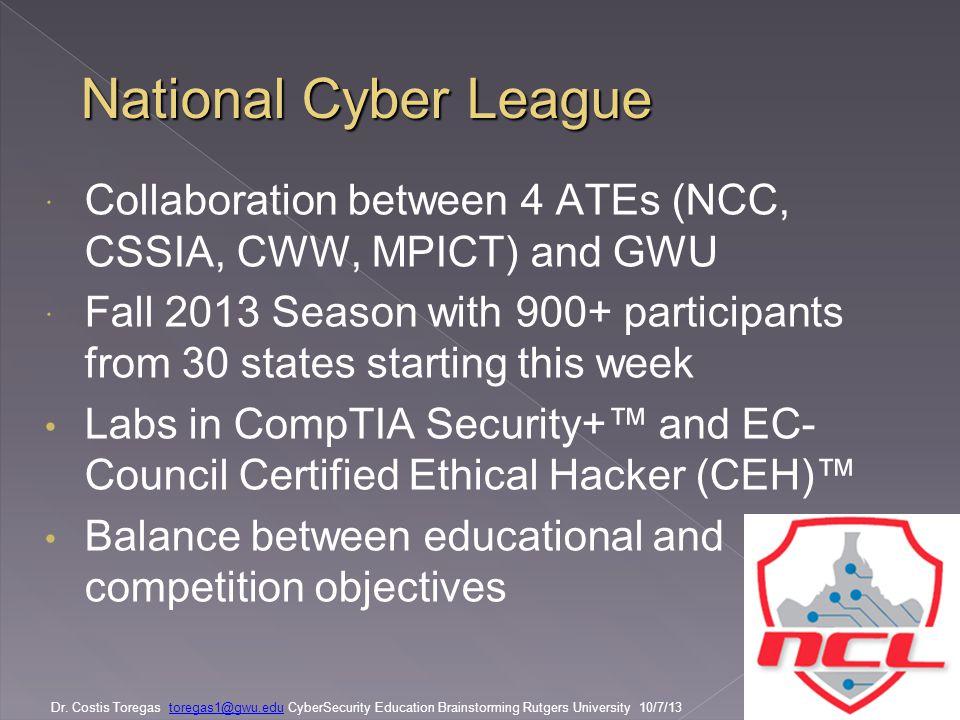 Dr. Costis Toregas toregas1@gwu.edu CyberSecurity Education Brainstorming Rutgers University 10/7/13toregas1@gwu.edu National Cyber League Collaborati