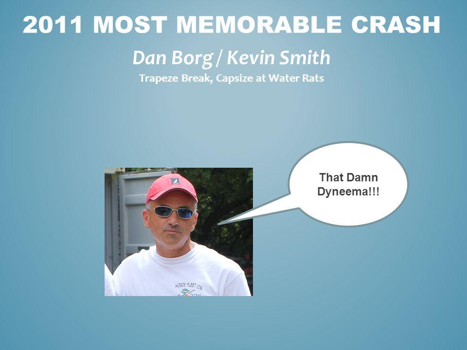 Dan Borg / Kevin Smith 2011 MOST MEMORABLE CRASH Trapeze Break, Capsize at Water Rats That Damn Dyneema!!!